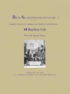 10 Başlıkta Etik - Konuşmacı : Prof. Dr. Hasan Yazıcı