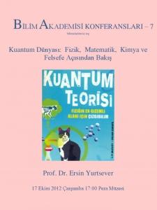 Kuantum Dünyası : Fizik, Matematik, Kimya ve Felsefe Açısından Bakış - Konuşmacı : Prof. Dr. Ersin Yurtsever