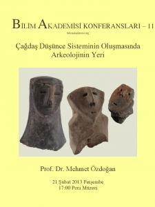 Çağdaş Düşünce Sisteminin Oluşmasında Arkeolojinin Yeri - Konuşmacı : Prof. Dr. Mehmet Özdoğan
