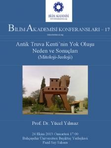 Antik Truva Kenti'nin Yok Oluşu Neden ve Sonuçları (Mitoloji-Jeoloji)- Konuşmacı : Prof. Dr. Yücel Yılmaz