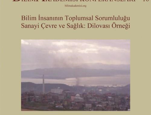Bilim Akademisi Konferansı 16 : Bilim İnsanının Toplumsal Sorumluluğu Sanayi Çevre ve Sağlık: Dilovası Örneği – Konuşmacı : Prof. Dr. Onur Hamzaoğlu