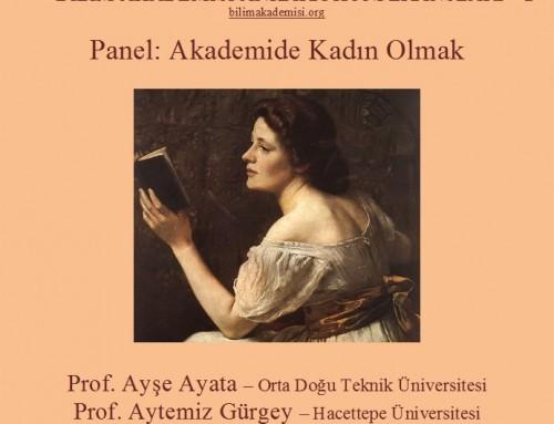 Bilim Akademisi Ankara Konferansı 2: Akademide Kadın Olmak – Konuşmacılar: Prof. Ayşe Ayata, Prof. Aytemiz Gürgey ve Prof. Seza Özen