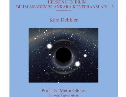 Bilim Akademisi Ankara Konferansı 3: Kara Delikler – Konuşmacılar: Prof. Metin Gürses