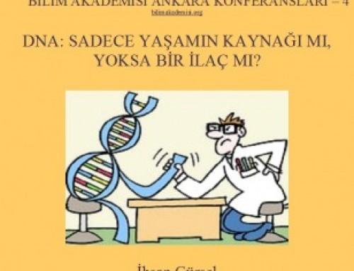 "Bilim Akademisi Ankara Konferansları 4 – ""DNA: Sadece Yaşamın Kaynağı Mı, Yoksa Bir İlaç Mı?"""