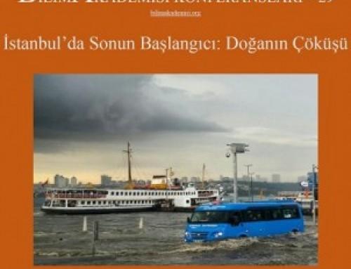 """Bilim Akademisi Konferansları 29 – """"İstanbul'da Sonun Başlangıcı: Doğanın Çöküşü"""""""