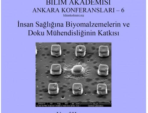 """Bilim Akademisi Ankara Konferansları 6 – """"İnsan Sağlığına Biyomalzemelerin ve Doku Mühendisliğinin Katkıları"""""""