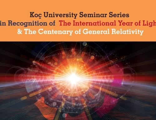 2015 Dünya Işık Yılı ve Genel Görelilik Teorisinin 100. Yılı – Koç Üniversitesi Seminer Serisi