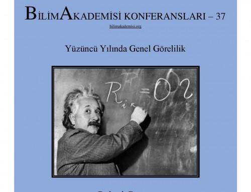 Bilim Akademisi Konferansları 37 – Yüzüncü Yılında Genel Görelilik