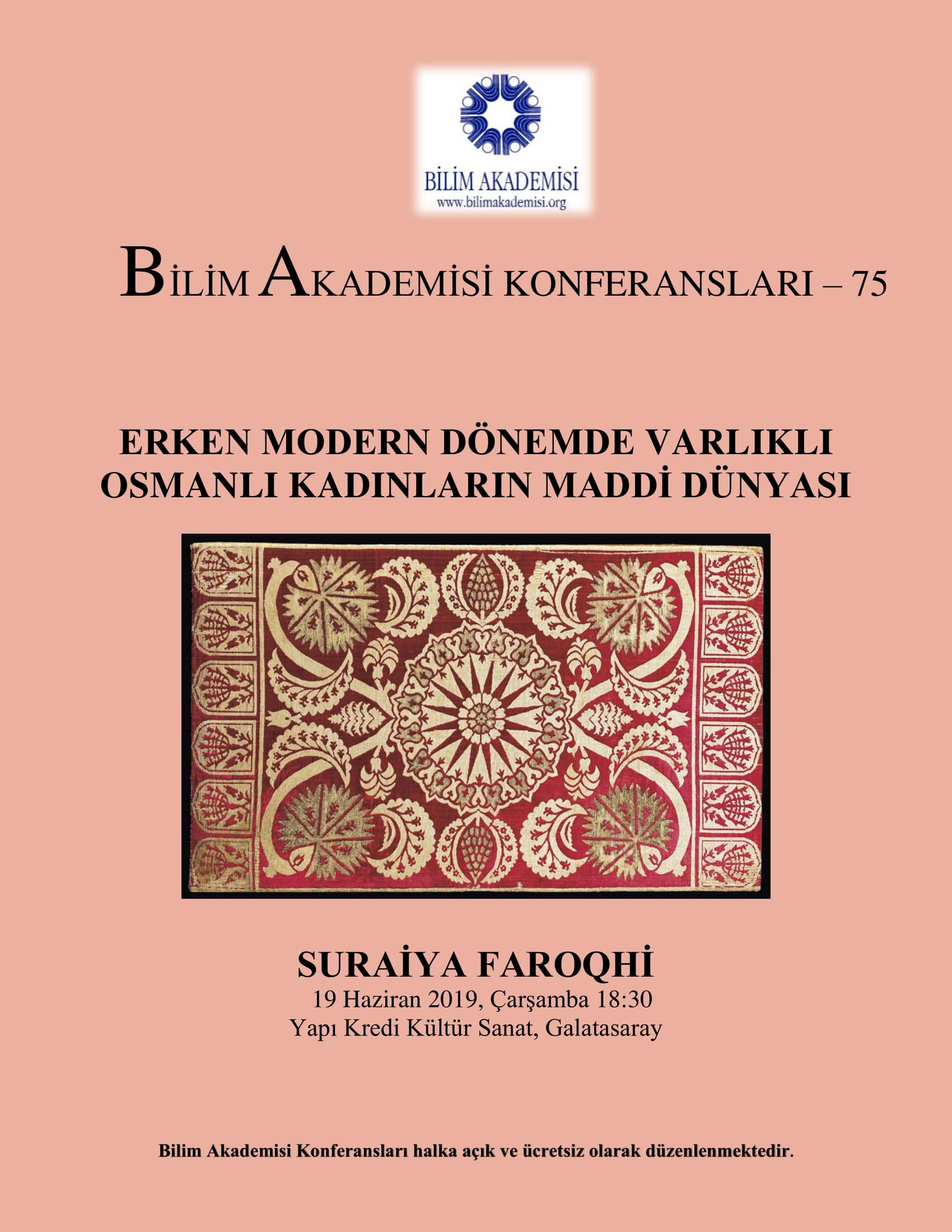 Erken Modern Dönemde Varlıklı Osmanlı Kadınların Maddi Dünyası - Konuşmacı : Suraiya Faroqhi